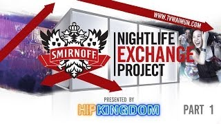 Hipkingdom Smirnoff Nightlife Exchange Part1