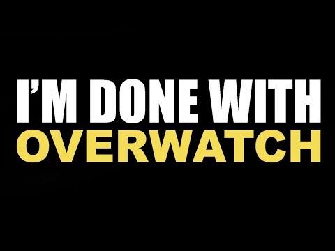 I'm Done With Overwatch (видео)