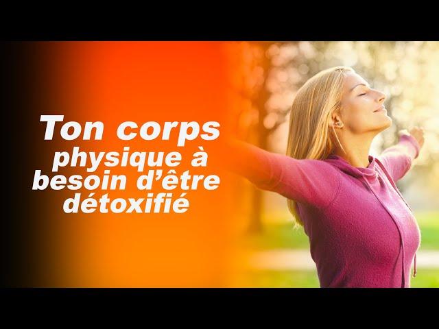 TON CORPS PHYSIQUE A BESOIN D'ÊTRE DETOXIFIE
