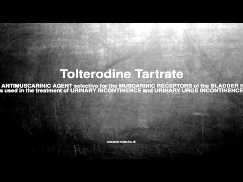 Medical vocabulary: What does Tolterodine Tartrate mean
