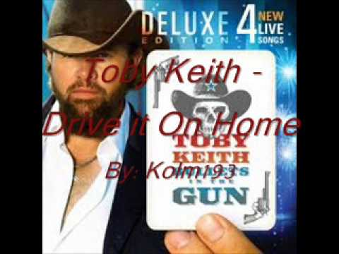 Toby Keith – Drive It On Home – Lyrics in description