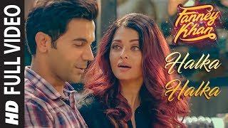 Video Halka Halka Full Video | FANNEY KHAN | Aishwarya Rai Bachchan | Rajkummar Rao | Amit Trivedi download in MP3, 3GP, MP4, WEBM, AVI, FLV January 2017