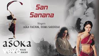 Song Name - San SananaAlbum  -  AsokaSinger - Alka Yagnik, Hema SardesaiLyrics - Anand BakshiMusic Composer - Anu MalikDirector - Santosh SivanStudio - Arclightz & FilmsProducer - Shah Rukh Khan, Juhi ChawlaActors - Shah Rukh Khan, Kareena KapoorMusic Label - Sony Music Entertainment India Pvt. Ltd.© 2001 Sony Music Entertainment India Pvt. Ltd.Follow us:Vevo - http://www.youtube.com/user/sonymusicindiavevo?sub_confirmation=1Facebook: https://www.facebook.com/SonyMusicIndiahttps://www.facebook.com/SonyMusicRewind Twitter: https://twitter.com/sonymusicindiahttps://twitter.com/SonyMusicRewindG+: https://plus.google.com/+SonyMusicIndia