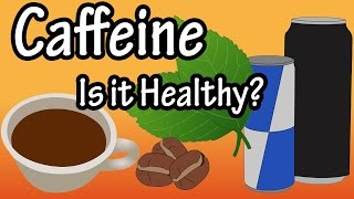 Caffeine - What is Caffeine - Where Caffeine Is From - How Much Caffeine