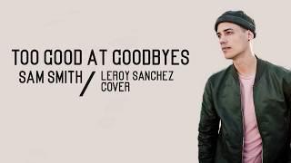 Sam Smith - Too Good At Goodbyes / Lyrics (Leroy Sanchez Cover)
