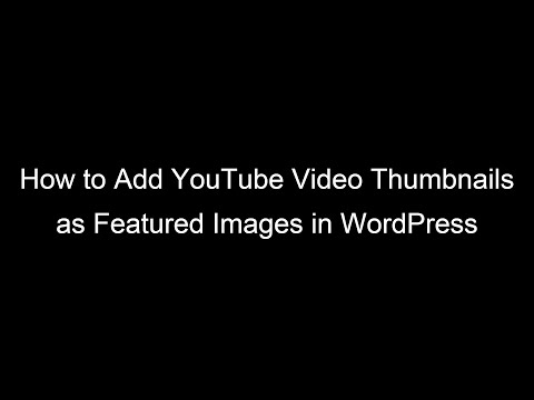 How to Add (YouTube) Video Thumbnails as Featured Images in WordPress