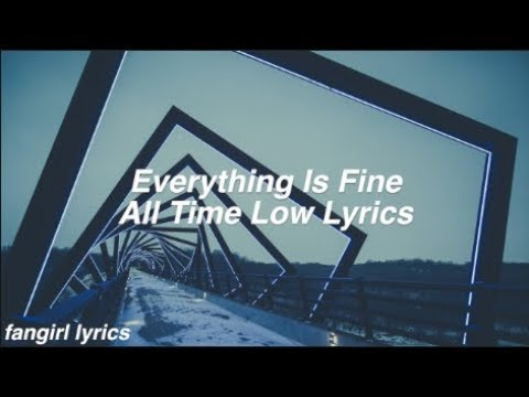 Everything Is Fine || All Time Low Lyrics