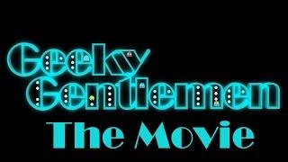 Geeky Gentlemen The Movie