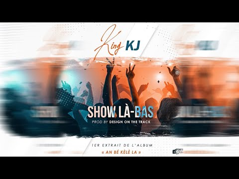 KING KJ - SHOW LÀ-BAS (SON OFFICIEL)