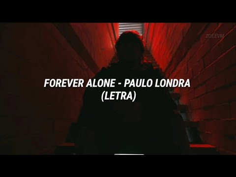 PAULO LONDRA - FOREVER ALONE (LETRA)