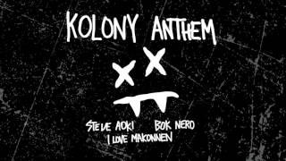 Steve Aoki - Kolony Anthem feat. iLoveMakonnen & Bok Nero (Cover Art)Steve Aoki Presents Kolony From Ultra Music Out Now!http://smarturl.it/KolonyThe Latest & Greatest from Ultra Music http://smarturl.it/UltraLatestGreatestFollow Us:https://www.youtube.com/user/UltraRecords/?sub_confirmation=1https://www.ultramusic.comhttps://www.twitter.com/ultrarecordshttps://www.facebook.com/ultramusichttps://www.youtube.com/ultratvhttps://instagram.com/ultrarecordshttps://soundcloud.com/ultrarecordshttps://open.spotify.com/user/ultramusicofficial#steveaoki#kolonyanthem#ultra#ultramusic