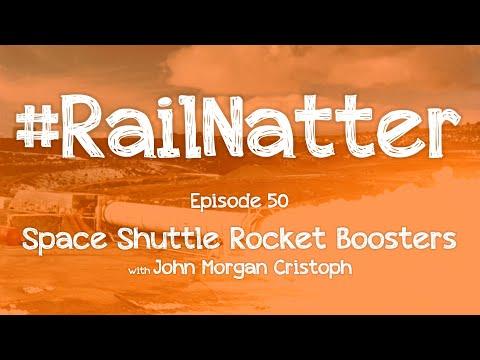 #RailNatter | Episode 50: Space Shuttle Rocket Boosters (with John Morgan Cristoph)