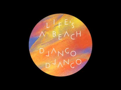 Django Django - Life's a Beach (Priests of Sound Remix by Steve Mason)