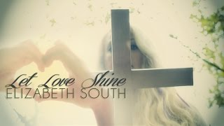Let Love Shine (Official Music Video) - Original by Elizabeth South