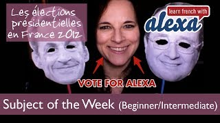 Les Élections Présidentielles En France 2012 (beginner French Lesson - Learn French With Alexa)