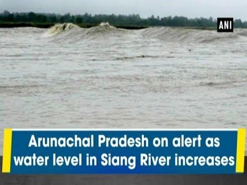 Arunachal Pradesh on alert as water level in Siang River increases - Arunachal Pradesh #News