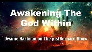 Awakening the God Within - Dwaine Hartman on The justBernard Show