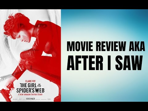 The Girl in the Spider's Web - Movie Review aka After I Saw