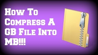 How To Compress A GB File Into MB!!