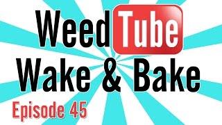 WEEDTUBE WAKE & BAKE! - (Episode 45) by Strain Central