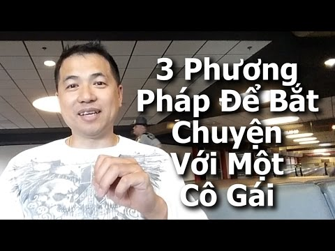 3 Phương Pháp Để Bắt Chuyện Với Một Cô Gái Mà Mình Chưa Từng Quen - By Tai Duong