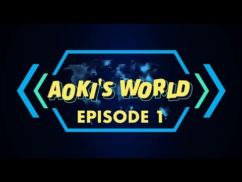 Aoki's World - Season 1, Episode 1