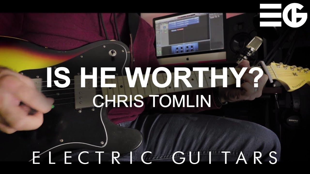 Is He Worthy? || ELECTRIC GUITAR | Chris Tomlin