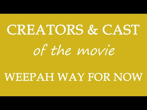 Weepah Way for Now (2015) Movie Cast and Creators Info