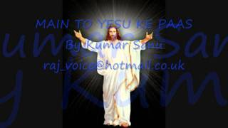 Kumar Sanu - Hindi Christian Song - Main To Yesu Ke Paas By Kumar Sanu