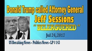 "Donald Trump called Attorney General Jeff Sessions ""beleaguered"" - LP 143Please Subscribe  : https://goo.gl/cFYlJ7Donald Trump called Attorney General Jeff Sessions ""beleaguered"" in this morning.Take a look at what Trump tweeted in recent days, about whether Trump has cooperated with Russia in the campaign.""After 1 year of investigation with Zero evidence being found, Chuck Schumer just stated that 'Democrats should blame ourselves, not Russia'"".President Trump on Saturday stressed what he called a ""new information leak"" on Sessions. Trump has called investigations of his campaign associates and their possible ties to Russia a ""witch hunt"". Trump has also attacked California's Adam Schiff, the Democratic leader of the House Intelligence Committee, who is investigating whether Trump's associates have cooperated with Russia in the campaign. Trump told that he would not appoint Sessions as attorney general if he knew the Sessions would withdraw itself from the Russian investigation. Trump also criticized Sessions for giving some bad answers during a confirmation hearing in January.More info about Jeff Sessions: Jefferson Beauregard Sessions III was born December 24, 1946. He is an American politician and lawyer who is the 84th Attorney General of the United States. Sessions served as the junior United States Senator from Alabama from 1997 until 2017, and is a member of the Republican Party. ...ThanksPlease subscribe, like,shareLucy protopnail channel – Part : World NewsUS Breaking News - Politics News.My blog : https://lphotnews.blogspot.com/"