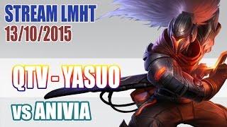 Stream cá nhân QTV 13/10: Siêu phẩm YASUO ✔, liên minh huyền thoại, lmht, lol
