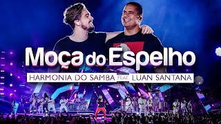 image of Harmonia do Samba feat. Luan Santana - Moça do Espelho (Clipe Oficial)