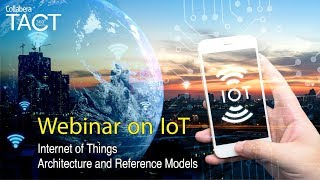 Webinar on IoT - Internet of Things Architecture and Reference Models
