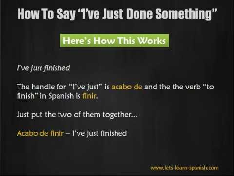 "How To Say You've ""Just Done Something"" With All Spanish Verbs!"
