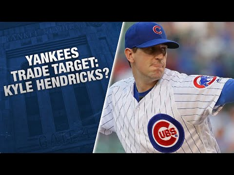 Trade Target - Kyle Hendricks: Does he fit with the Yankees?