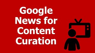Video How to Use Google News for Content Curation and Social Media Marketing MP3, 3GP, MP4, WEBM, AVI, FLV Januari 2019