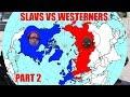 Slavs vs Westerners Part TWO