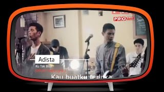 Video Adista - Ku Tak Bisa (Official Lyric Video) MP3, 3GP, MP4, WEBM, AVI, FLV Februari 2019