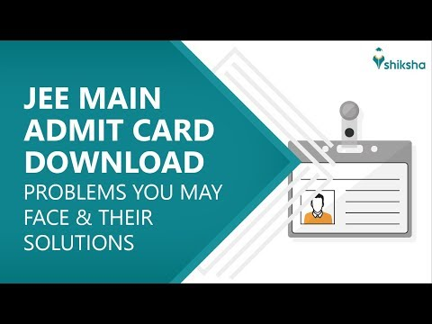 JEE Main Admit Card Download: Problems You May Face & Their Solutions