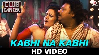 Kabhi Na Kabhi Video Song HD Club Dancer Rajbir Singh Nisha Mavani