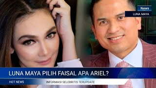 Video LUNA MAYA PILIH FAISAL ATAU ARIEL❓​ MP3, 3GP, MP4, WEBM, AVI, FLV Maret 2019