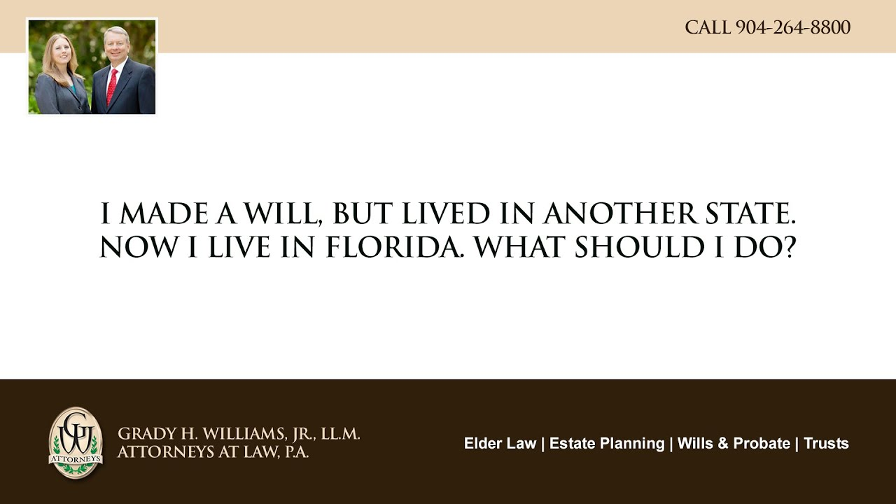Video - I made a will, but lived in another state. Now I live in Florida. What should I do?