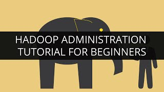Hadoop Administration Tutorial | Hadoop Administration | Hadoop Admin Tutorial For Beginners
