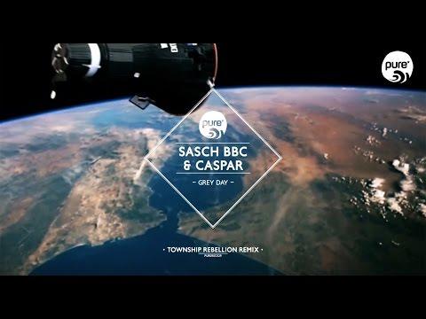 SASCH BBC, CASPAR - GREY DAY township rebellion remix • pure* records