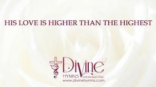 His Love Is Higher Than The Highest Song Lyrics Video