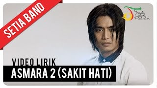 Setia Band - Asmara 2 (Sakit Hati) | Official Video Lirik