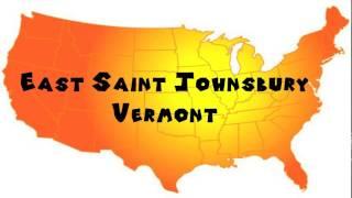 Saint Johnsbury (VT) United States  city photos : How to Say or Pronounce USA Cities — East Saint Johnsbury, Vermont
