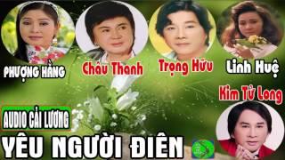 Cải lương YÊU NGƯỜI ĐIÊN 💘 Trọng Hữu, Châu Thanh, Phượng Hằng, Linh Huệ, Kim Tử Long, Bích Thủy
