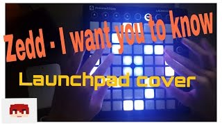 Zedd - I Want You To Know (Launchpad Cover)+(Project File) Launchpad Mk2 cover ------------------------------------------------------------------------------...