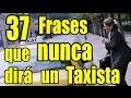 Frases que Nunca dirá un Taxista - YouTube